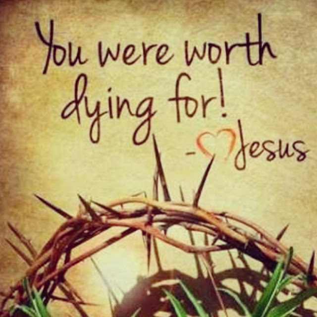 You were worth dying for!